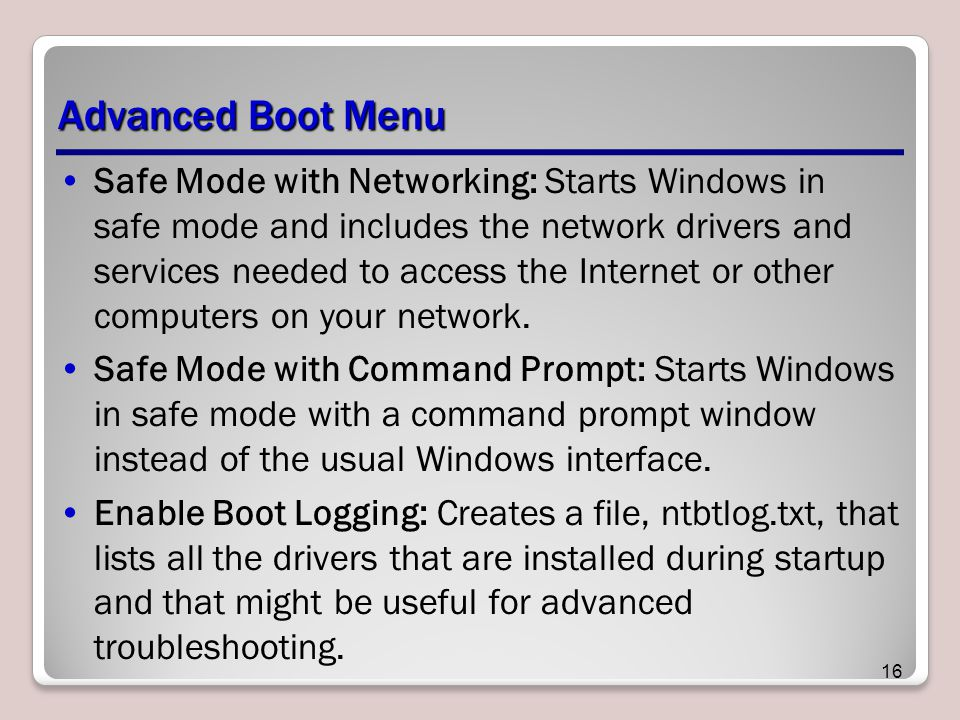 Advanced Boot Menu Safe Mode with Networking: Starts Windows in safe mode and includes the network drivers and services needed to access the Internet or other computers on your network.