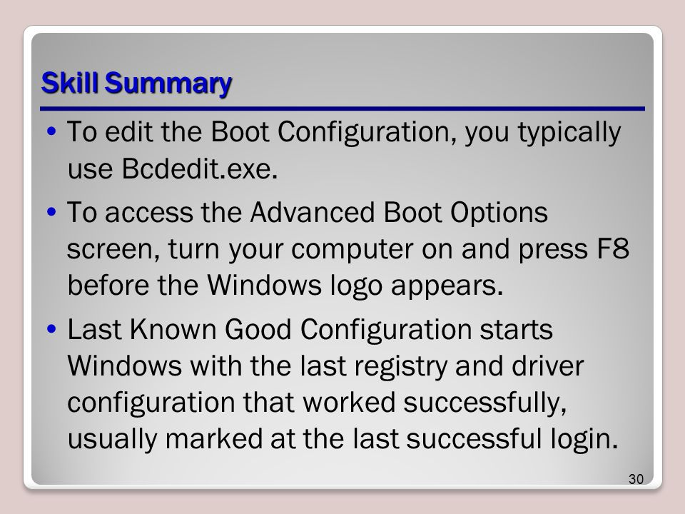 Skill Summary To edit the Boot Configuration, you typically use Bcdedit.exe.
