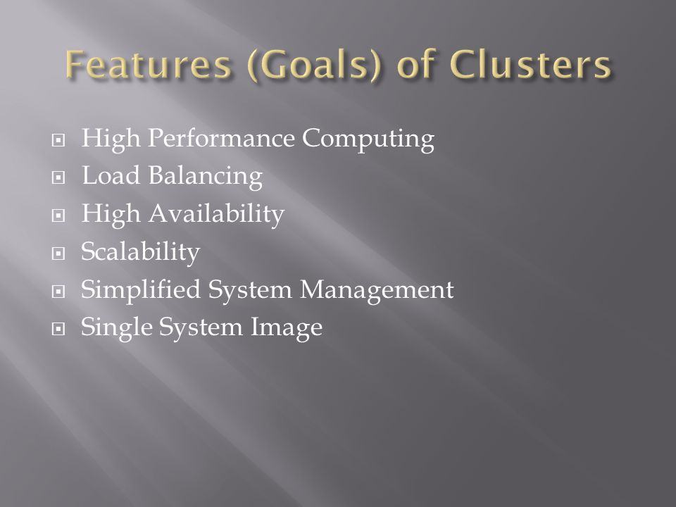 High Performance Computing Load Balancing High Availability Scalability Simplified System Management Single System Image