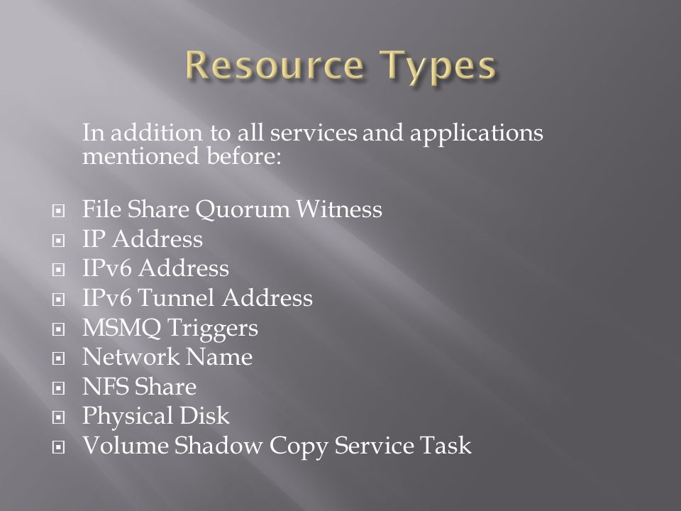 In addition to all services and applications mentioned before: File Share Quorum Witness IP Address IPv6 Address IPv6 Tunnel Address MSMQ Triggers Network Name NFS Share Physical Disk Volume Shadow Copy Service Task