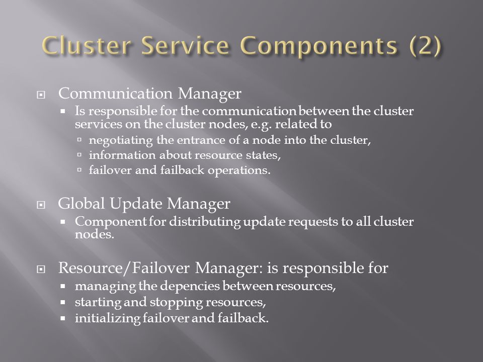 Communication Manager Is responsible for the communication between the cluster services on the cluster nodes, e.g.