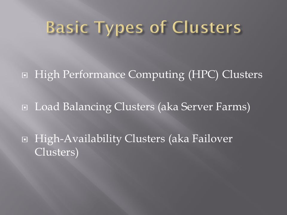 High Performance Computing (HPC) Clusters Load Balancing Clusters (aka Server Farms) High-Availability Clusters (aka Failover Clusters)