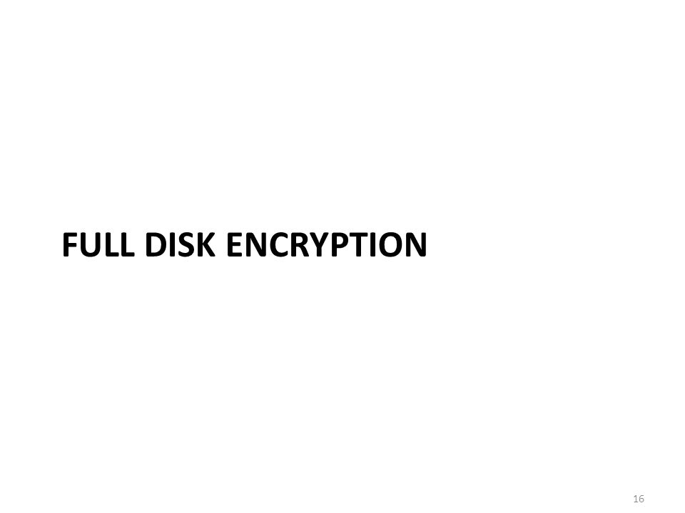 Full disk encryption Entire disk is encrypted: – Protects all information on disk – Easier to use correctly than EFS Products are available from various hardware and software vendors including hard disk manufacturers Password, key or physical token required to boot or to mount disk; thereafter transparent – Usability and reliability issues.