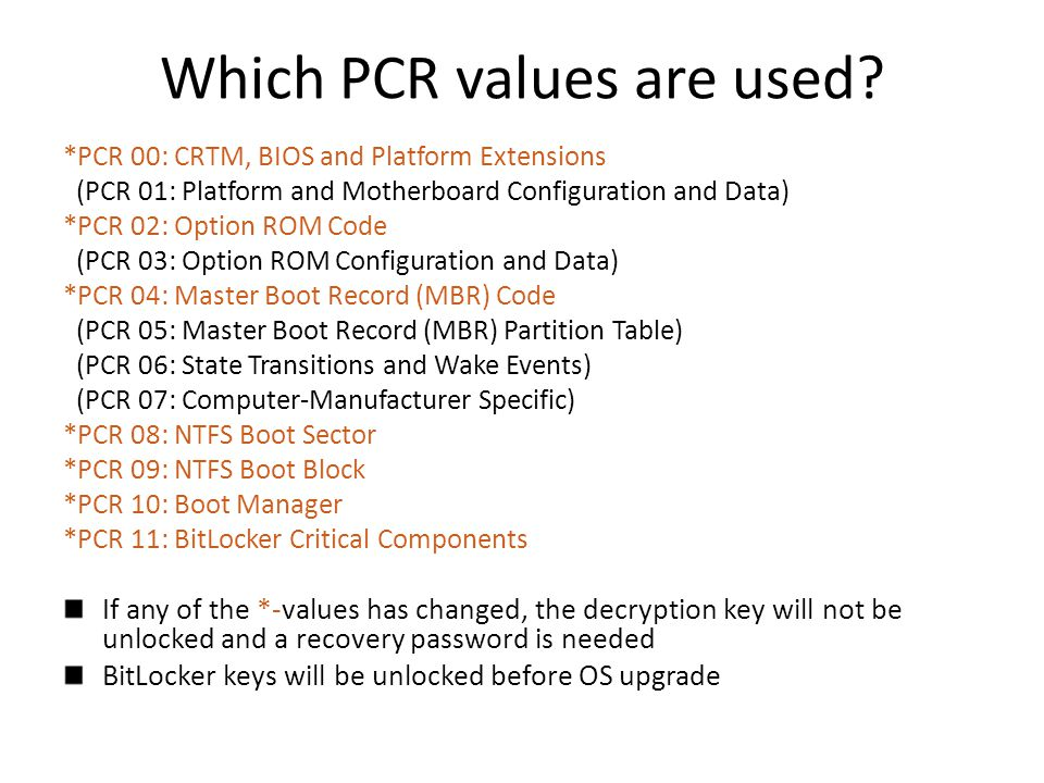 BitLocker modes TPM only: – Unsupervised boot (VMK unsealed if the PCR values correct) – Attacker can boot stolen laptop but not log in security depends on OS access controls – Very attractive mode of operation enabled by TPM but see the following slides.