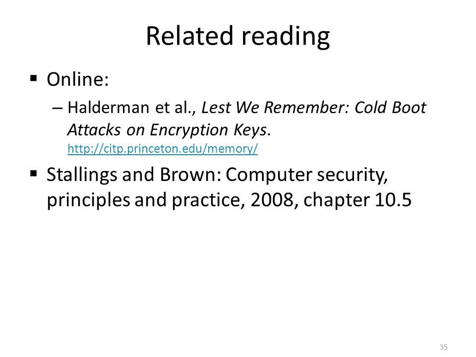 Related reading Online: – Halderman et al., Lest We Remember: Cold Boot Attacks on Encryption Keys. http://citp.princeton.edu/memory/ http://citp.prin