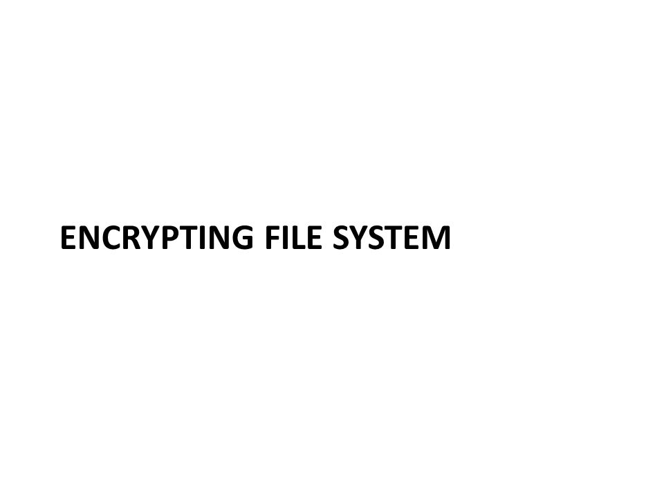 Windows encrypting file system (EFS) Encryption is a file attribute Possible to enable encryption for all files in a folder new files encrypted Files are readable only when the user is logged in Encryption and decryption are transparent to applications Similar products exist for Unix 10