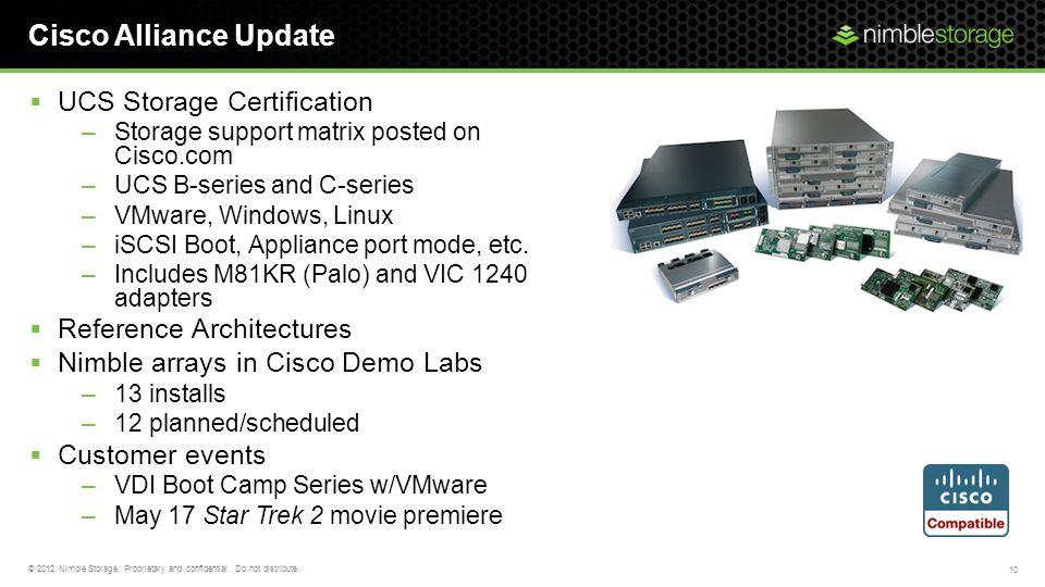 Cisco Alliance Update UCS Storage Certification –Storage support matrix posted on Cisco.com –UCS B-series and C-series –VMware, Windows, Linux –iSCSI