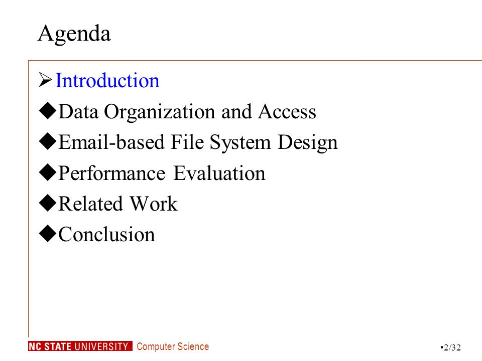 Computer Science Agenda Introduction Data Organization and Access Email-based File System Design Performance Evaluation Related Work Conclusion 2/32