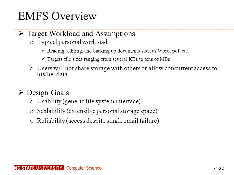 Computer Science EMFS Overview Target Workload and Assumptions o Typical personal workload Reading, editing, and backing up documents such as Word, pdf, etc.