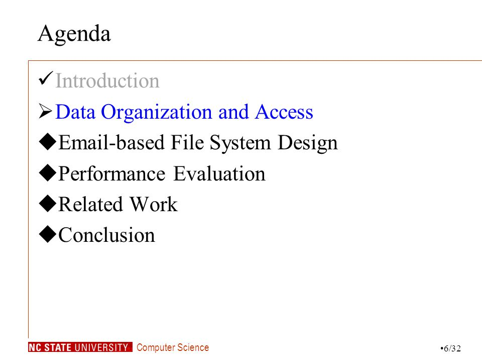 Computer Science Agenda Introduction Data Organization and Access Email-based File System Design Performance Evaluation Related Work Conclusion 6/32
