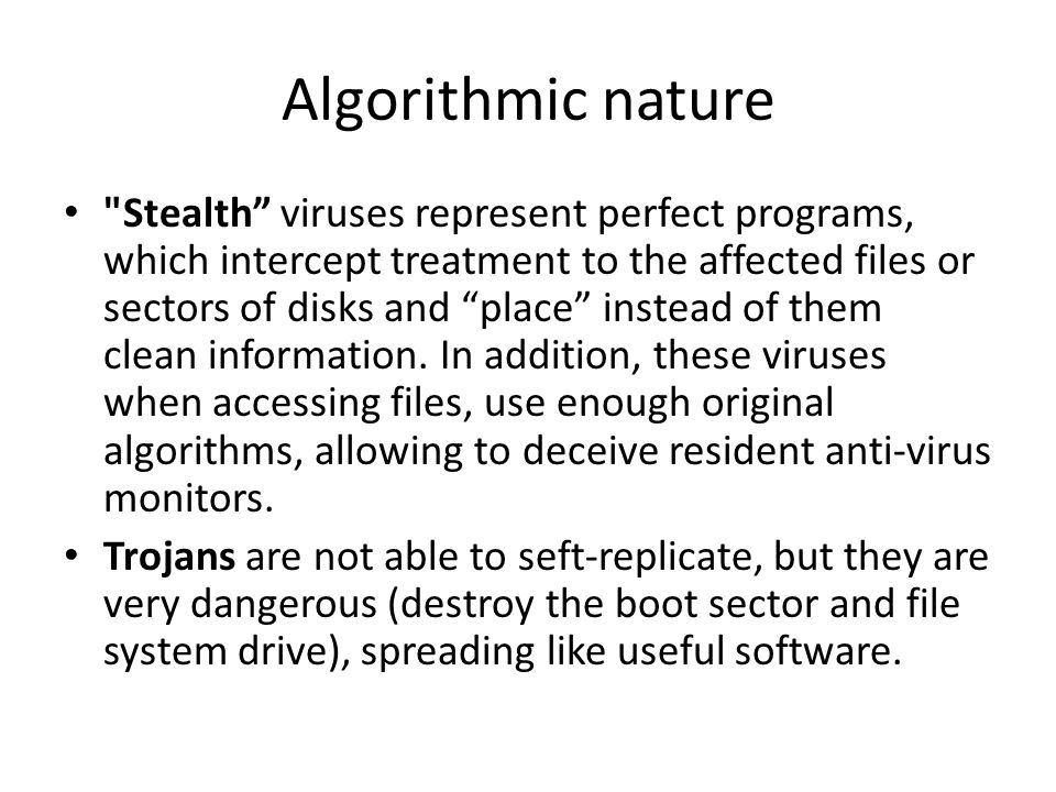 Algorithmic nature Stealth viruses represent perfect programs, which intercept treatment to the affected files or sectors of disks and place instead of them clean information.