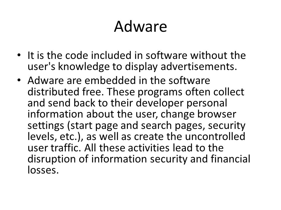 Adware It is the code included in software without the user s knowledge to display advertisements.