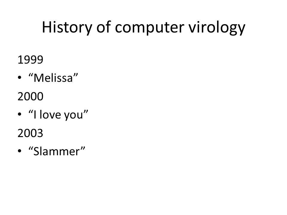 History of computer virology 1999 Melissa 2000 I love you 2003 Slammer