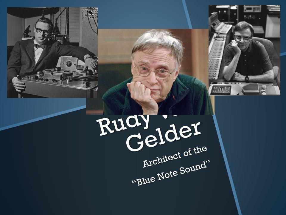 Rudy Van Gelder Architect of the Blue Note Sound
