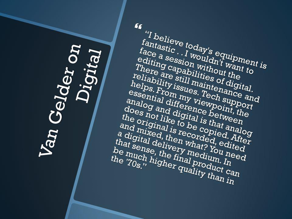 Van Gelder on Digital I believe today s equipment is fantastic..