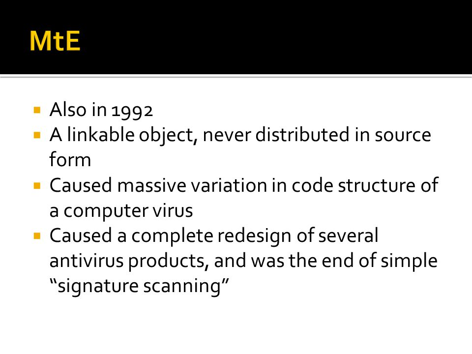Also in 1992 A linkable object, never distributed in source form Caused massive variation in code structure of a computer virus Caused a complete rede