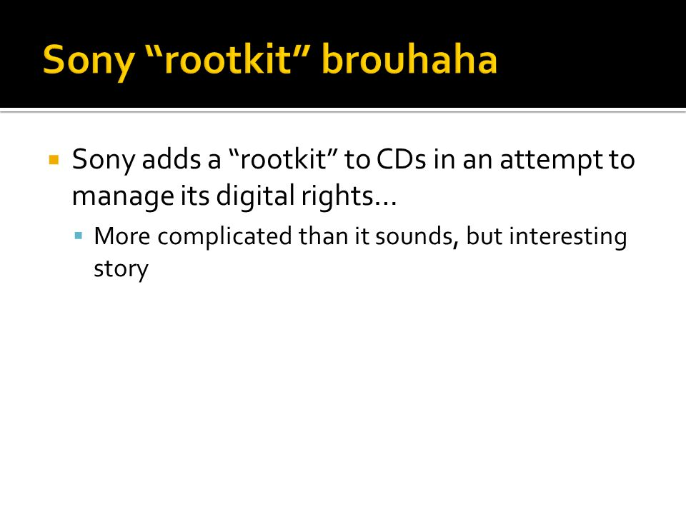 Sony adds a rootkit to CDs in an attempt to manage its digital rights… More complicated than it sounds, but interesting story