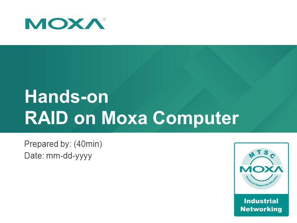 Hands-on RAID on Moxa Computer Prepared by: (40min) Date: mm-dd-yyyy