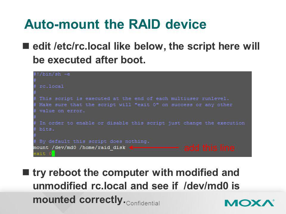 Auto-mount the RAID device edit /etc/rc.local like below, the script here will be executed after boot.