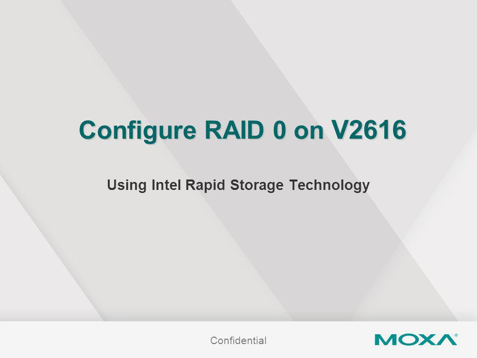 Configure RAID 0 on V2616 Using Intel Rapid Storage Technology Confidential