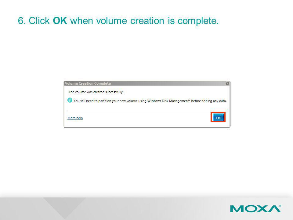 6. Click OK when volume creation is complete.