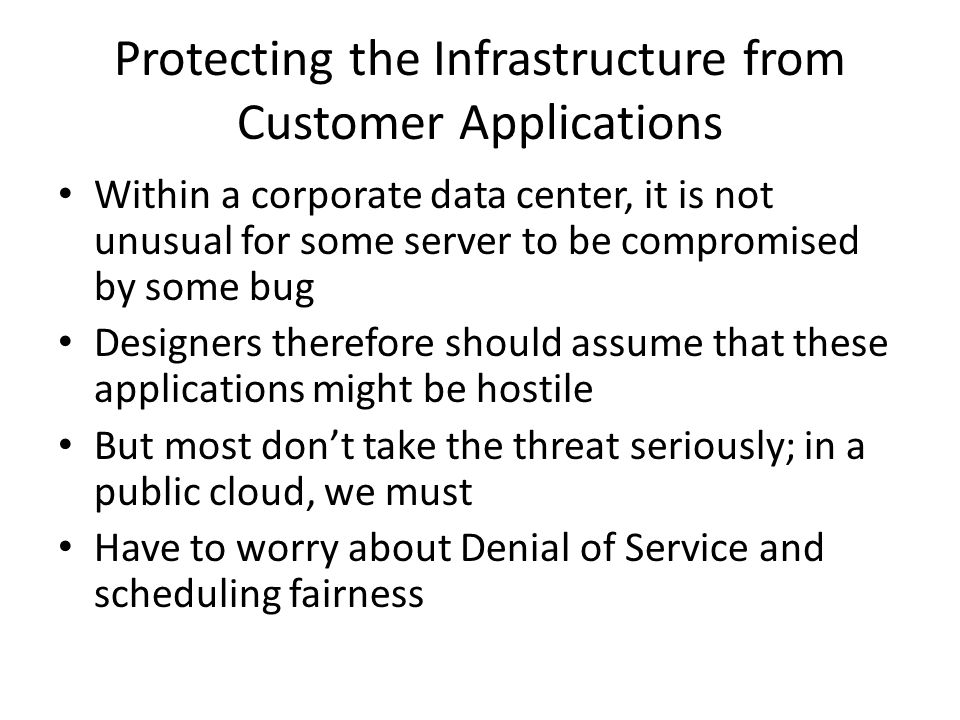 Protecting the Infrastructure from Customer Applications Within a corporate data center, it is not unusual for some server to be compromised by some b