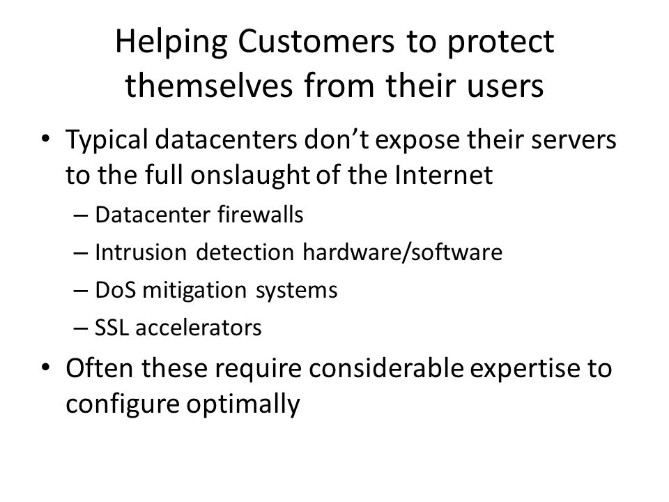 Helping Customers to protect themselves from their users Typical datacenters dont expose their servers to the full onslaught of the Internet – Datacen