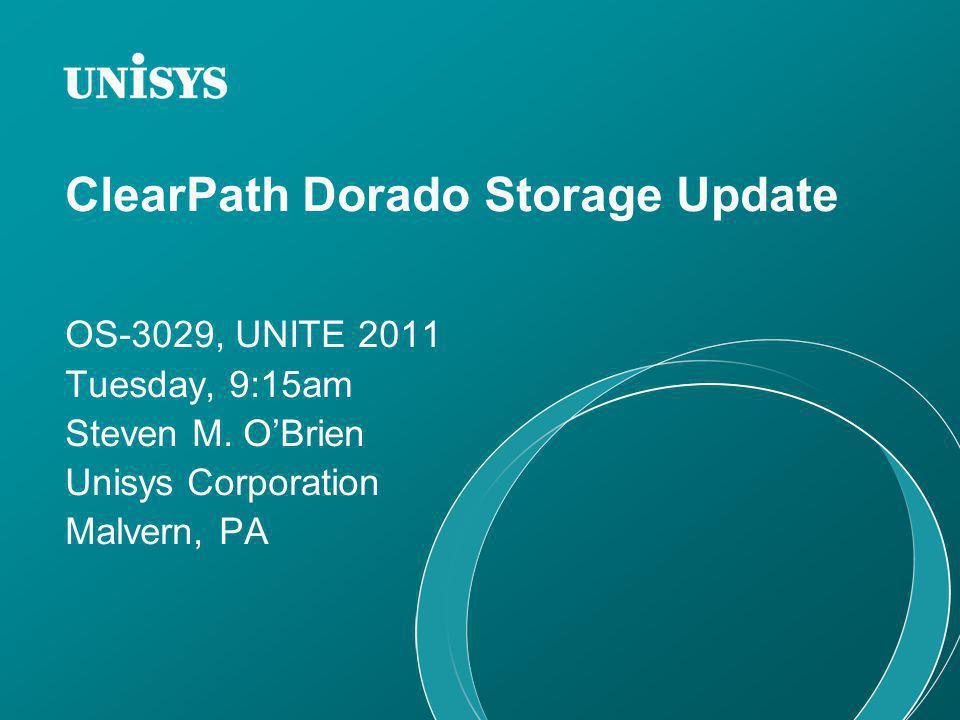 ClearPath Dorado Storage Update OS-3029, UNITE 2011 Tuesday, 9:15am Steven M.