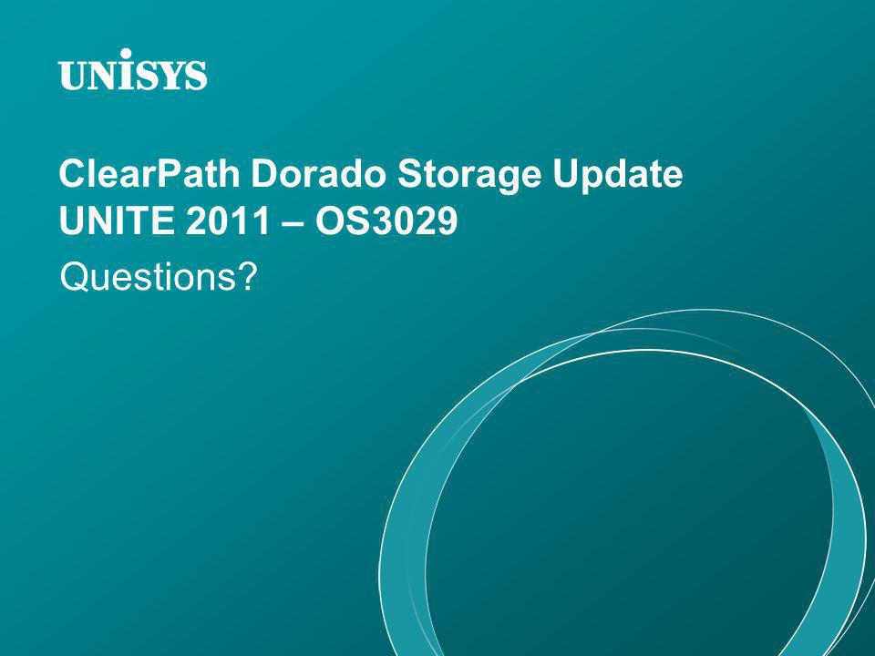 ClearPath Dorado Storage Update UNITE 2011 – OS3029 Questions?