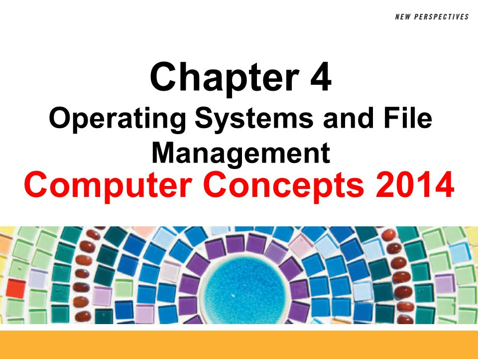 4 Application-Based File Management Applications generally provide a way to open files and save them in a specific folder on a designated storage device Chapter 4: Operating Systems and File Management42