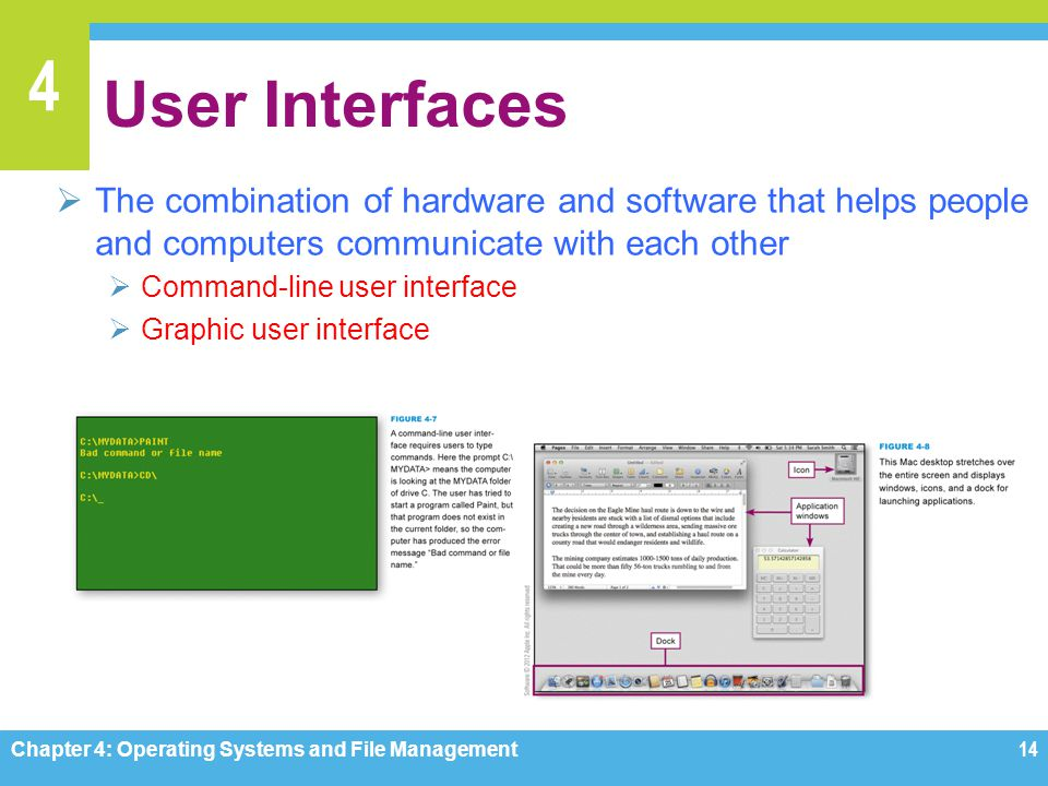 4 User Interfaces The combination of hardware and software that helps people and computers communicate with each other Command-line user interface Gra