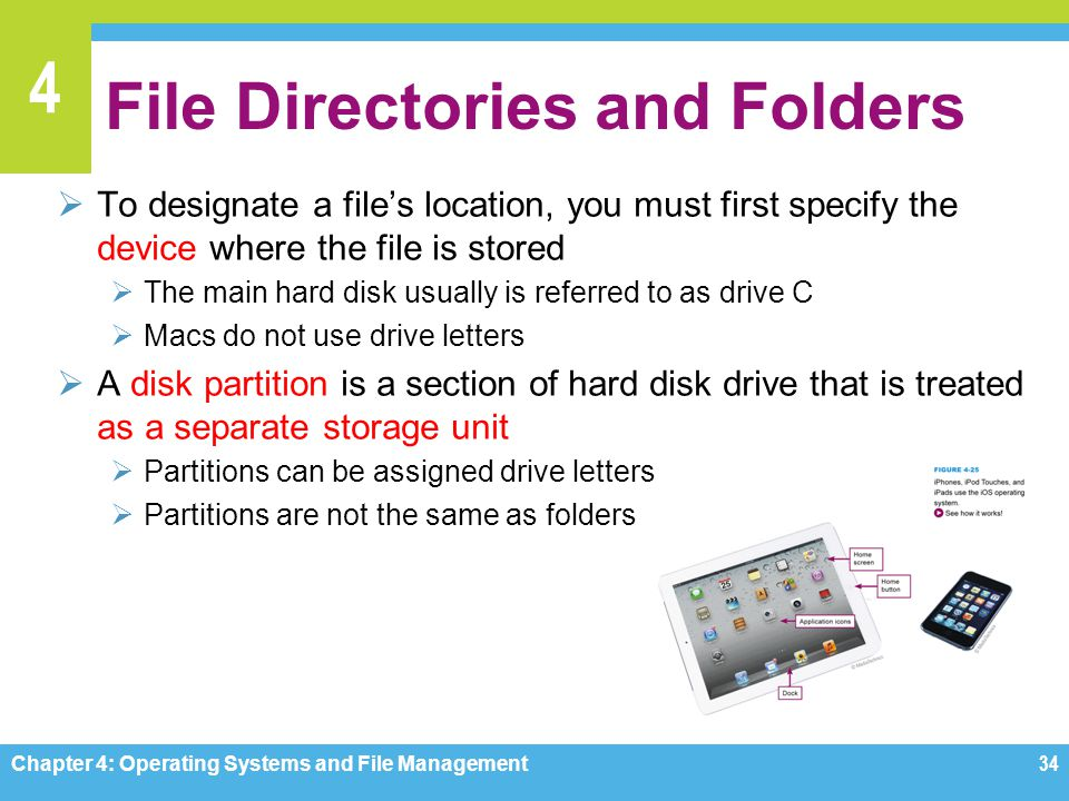 4 File Directories and Folders To designate a files location, you must first specify the device where the file is stored The main hard disk usually is