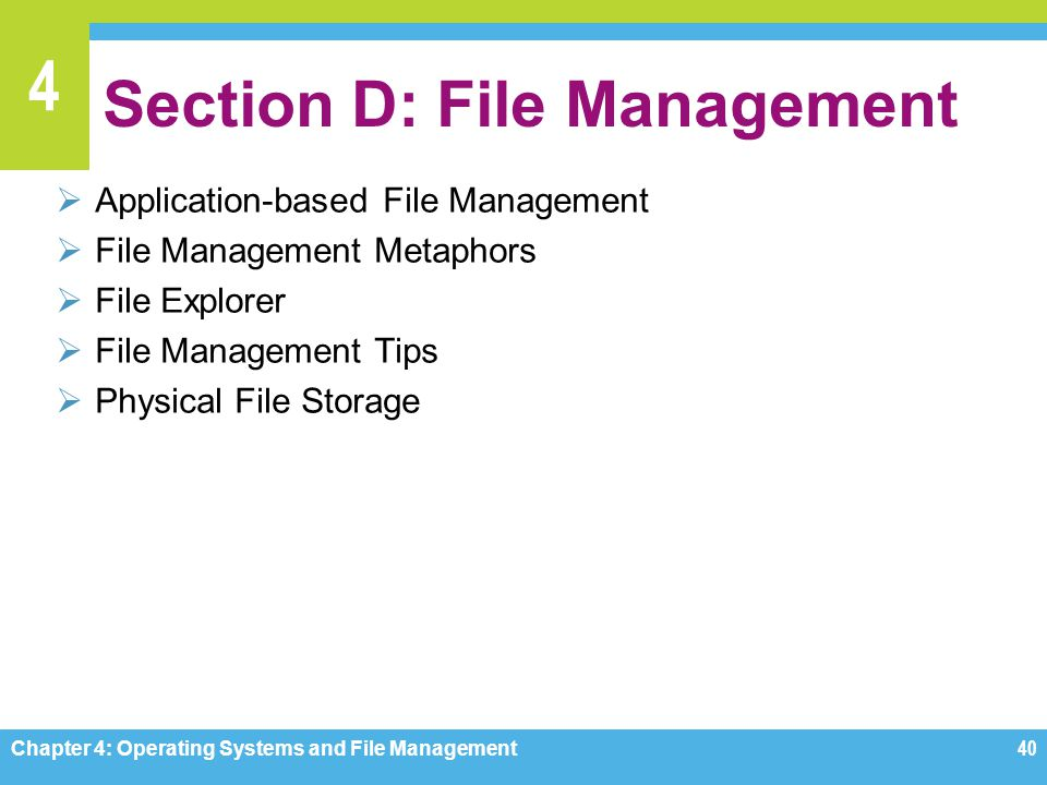 4 Section D: File Management Application-based File Management File Management Metaphors File Explorer File Management Tips Physical File Storage Chap