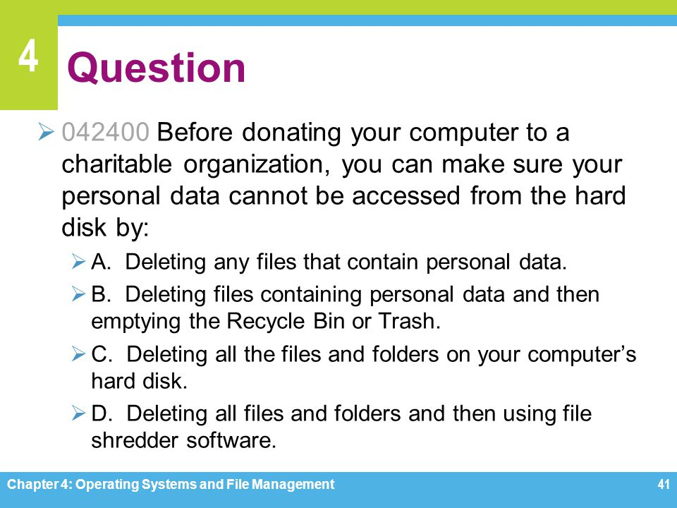 4 Question 042400 Before donating your computer to a charitable organization, you can make sure your personal data cannot be accessed from the hard di