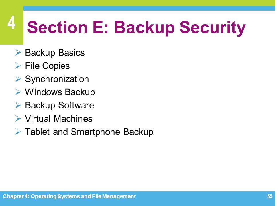4 Section E: Backup Security Backup Basics File Copies Synchronization Windows Backup Backup Software Virtual Machines Tablet and Smartphone Backup Ch