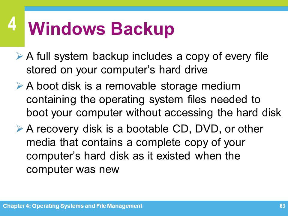 4 Windows Backup A full system backup includes a copy of every file stored on your computers hard drive A boot disk is a removable storage medium cont