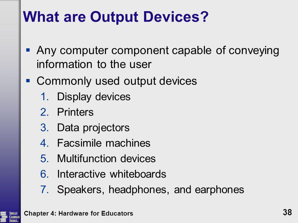 What are Output Devices? Any computer component capable of conveying information to the user Commonly used output devices 1.Display devices 2.Printers