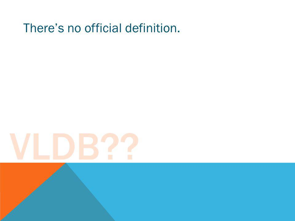 VLDB?? Theres no official definition. Typically occupying TB range.