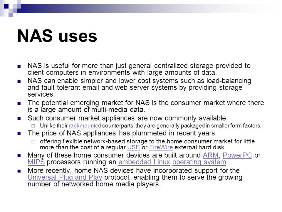 NAS is useful for more than just general centralized storage provided to client computers in environments with large amounts of data.
