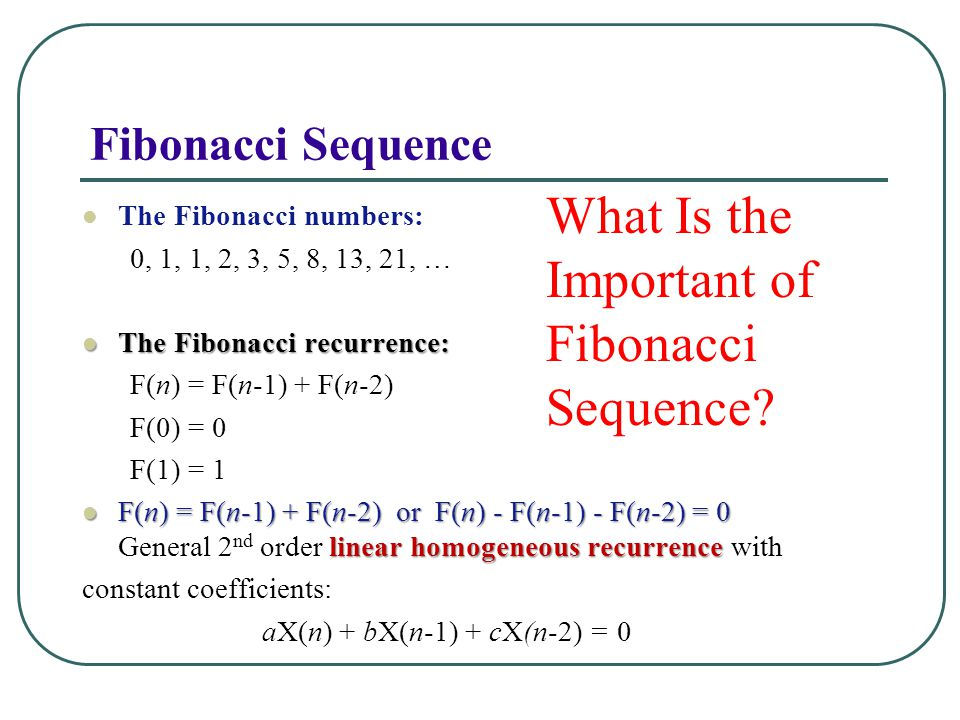 Fibonacci Sequence The Fibonacci numbers: 0, 1, 1, 2, 3, 5, 8, 13, 21, … The Fibonacci recurrence: The Fibonacci recurrence: F(n) = F(n-1) + F(n-2) F(