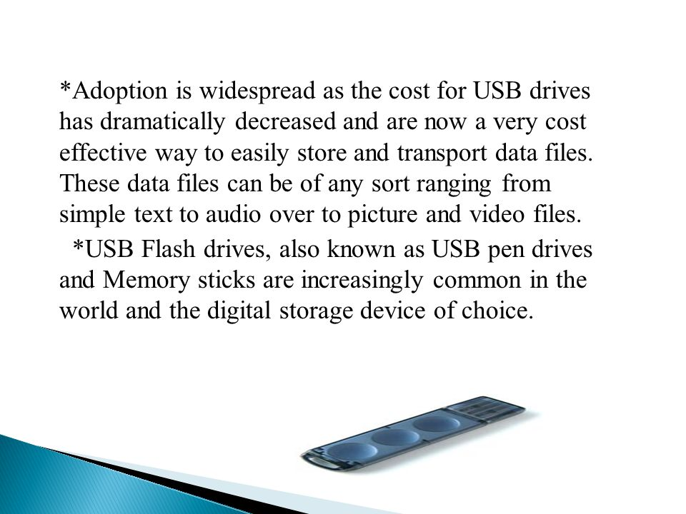 *Adoption is widespread as the cost for USB drives has dramatically decreased and are now a very cost effective way to easily store and transport data files.