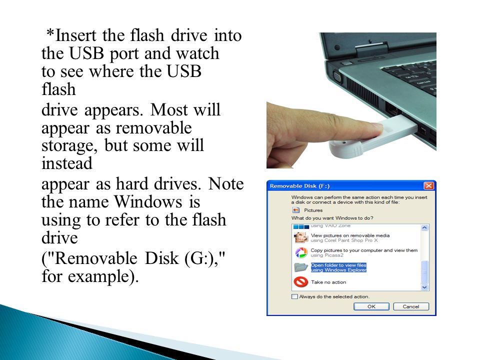 *Insert the flash drive into the USB port and watch to see where the USB flash drive appears.