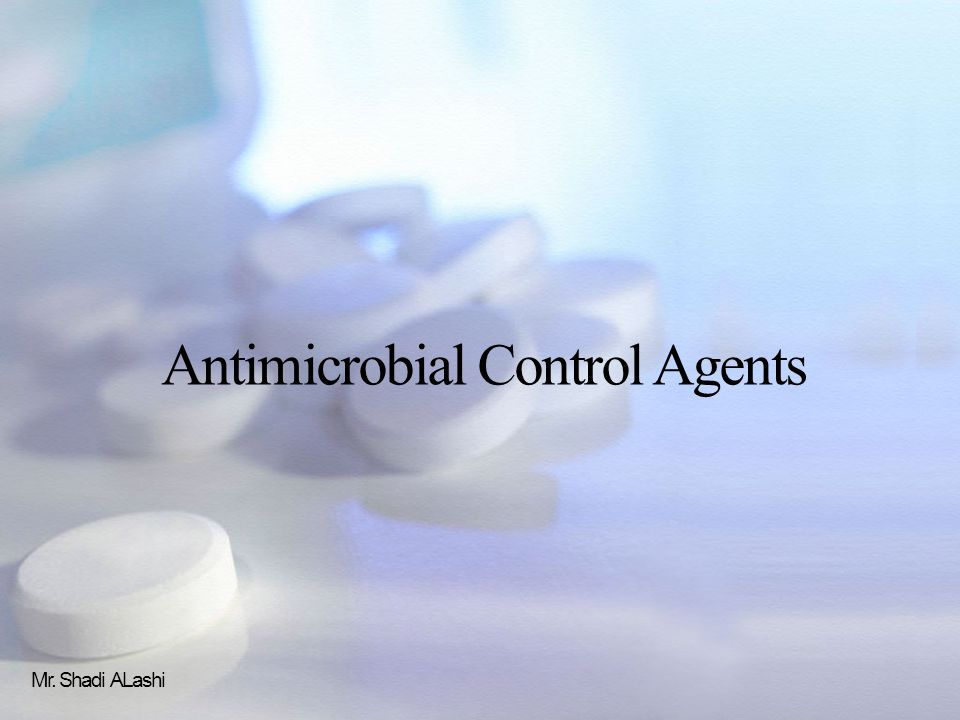 Antimicrobial Control Agents Mr. Shadi ALashi