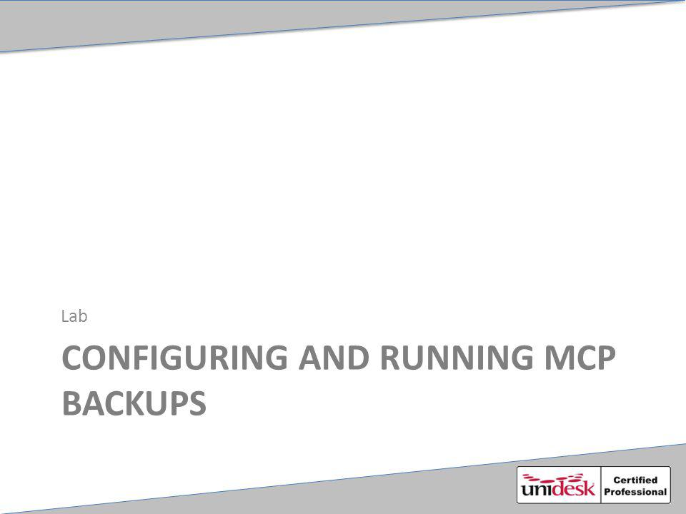 CONFIGURING AND RUNNING MCP BACKUPS Lab