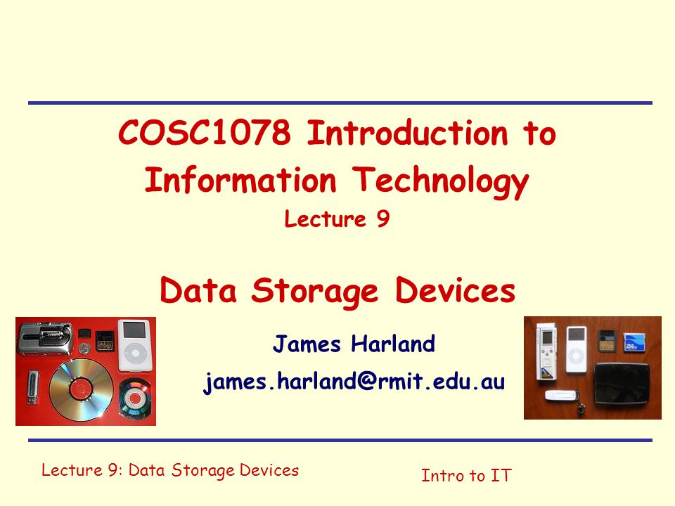 Lecture 9: Data Storage DevicesIntro to IT History … Babbages Difference Engine (1849) Babbages Analytical Engine (1837-1871, never built) Turings Universal Machine (1936, mathematical model) Turing digital Boolean-logic multiplier (1937) Colossus (1943, destroyed 1945) ENIAC (1946) Von Neumann architecture (c.