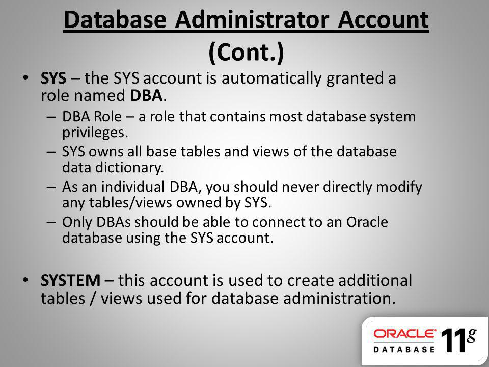 Database Administrator Account (Cont.) SYS – the SYS account is automatically granted a role named DBA.
