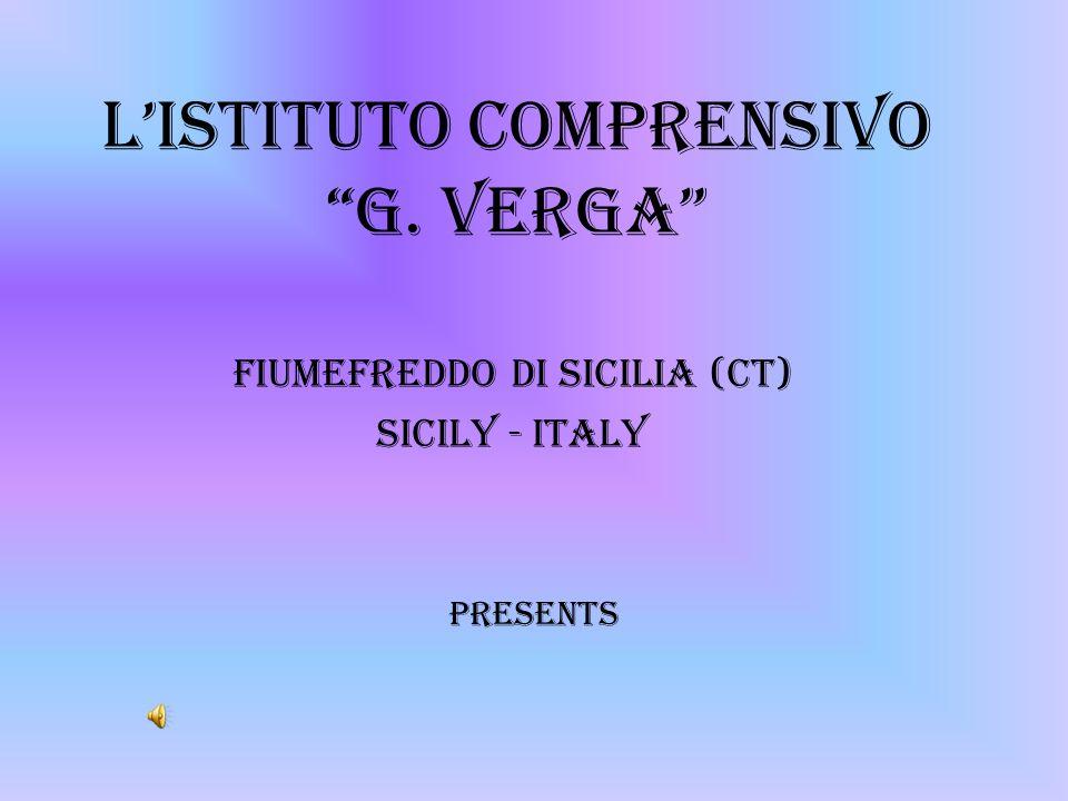 LIstituto Comprensivo G. Verga Fiumefreddo di Sicilia (CT) Sicily - Italy Presents