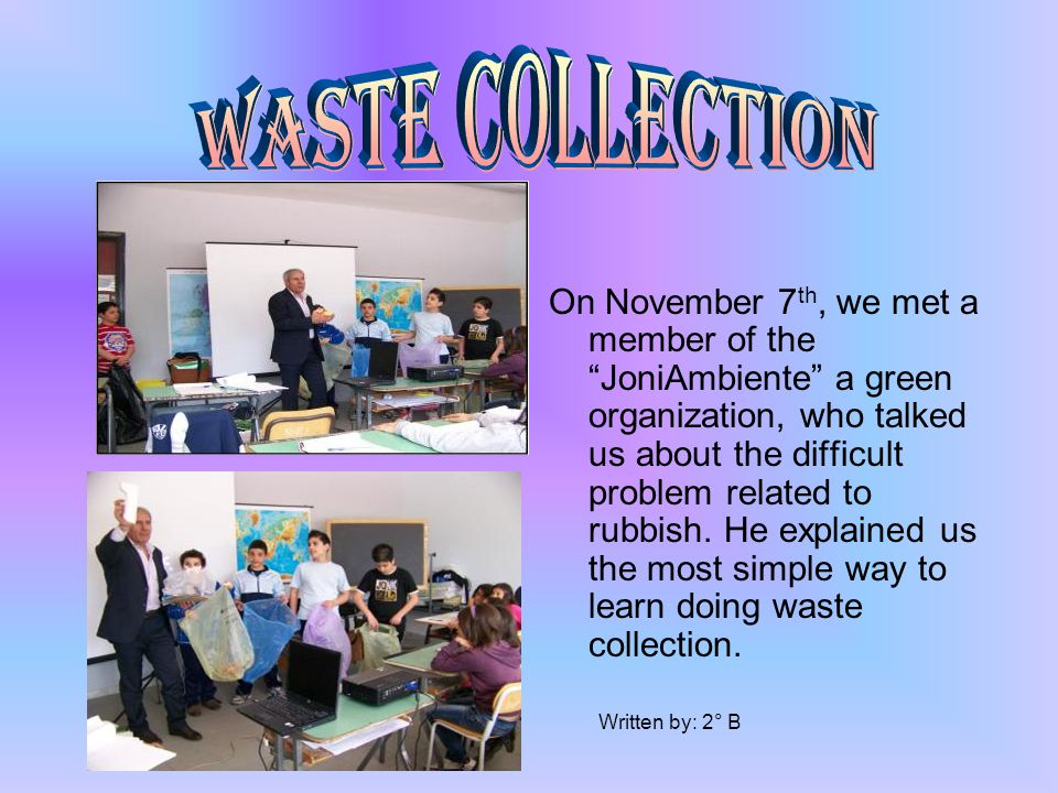 On November 7 th, we met a member of the JoniAmbiente a green organization, who talked us about the difficult problem related to rubbish.