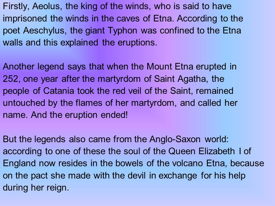 Firstly, Aeolus, the king of the winds, who is said to have imprisoned the winds in the caves of Etna.