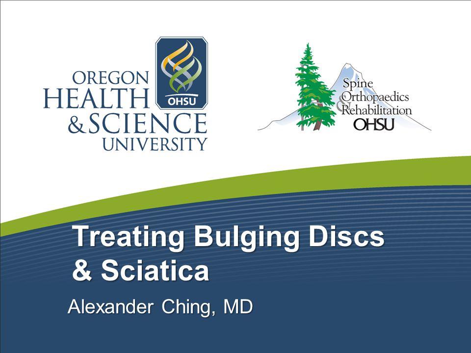 Treating Bulging Discs & Sciatica Alexander Ching, MD
